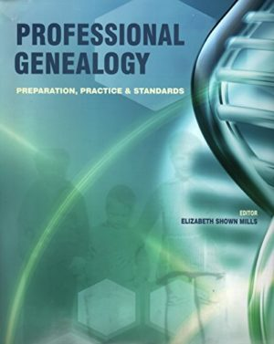 Professional Genealogy: Preparation, Practice & Standards by Elizabeth Shown Mills