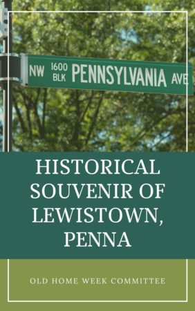 Historical Souvenir of Lewistown, Penna by the Old Home Week Committee